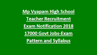 Mp Vyapam High School Teacher Recruitment Exam MPPEB Notification 2018 17000 Govt Jobs Online-Exam Pattern and Syllabus