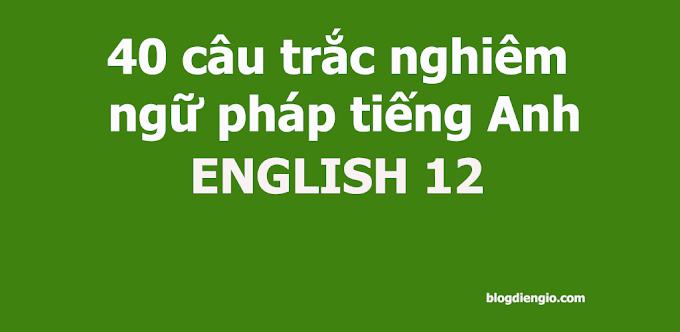 40 câu trắc nghiêm ngữ pháp tiếng Anh