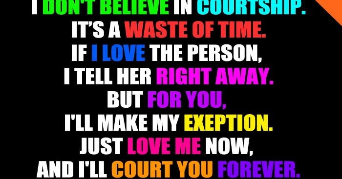 Just Love Me Now And I'll Court You Forever