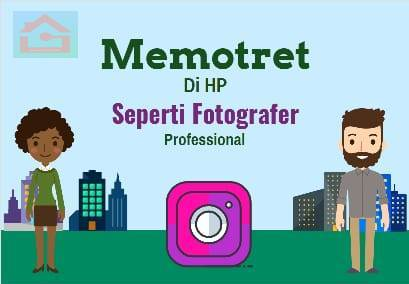 Cara Memotret Di HP Seperti Fotografer Pro