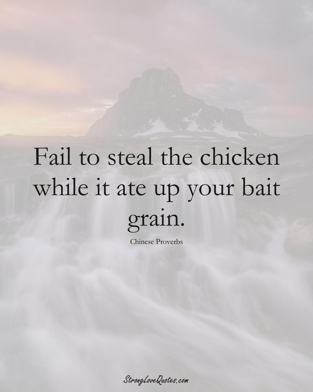 Fail to steal the chicken while it ate up your bait grain. (Chinese Sayings);  #AsianSayings