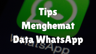 Tips Menghemat Kuota Internet WhatsApp