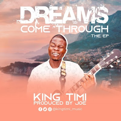 MUSIC: King Timi - Dreams Come Through ( EP)