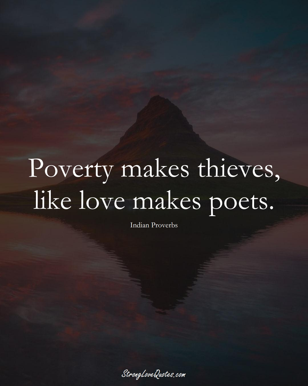 Poverty makes thieves, like love makes poets. (Indian Sayings);  #AsianSayings