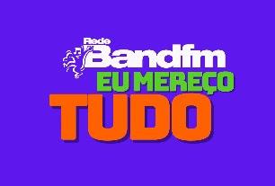 Band FM Eu Mereço Tudo