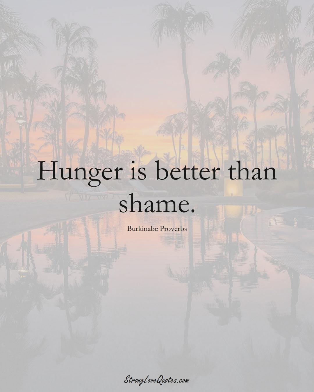 Hunger is better than shame. (Burkinabe Sayings);  #AfricanSayings