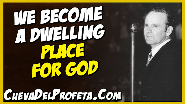 We become a dwelling place for God - William Marrion Branham Quotes