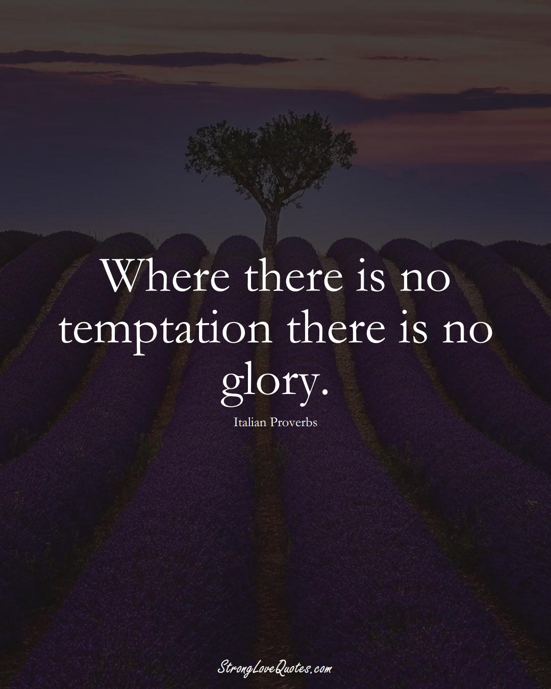 Where there is no temptation there is no glory. (Italian Sayings);  #EuropeanSayings