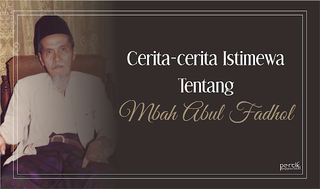 Cerita-cerita Istimewa Tentang Mbah Abul Fadhol