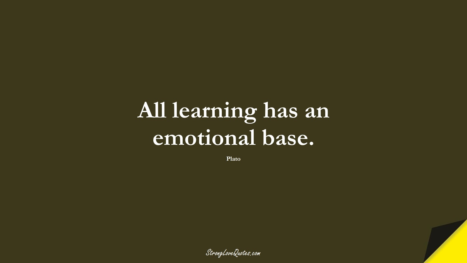 All learning has an emotional base. (Plato);  #LearningQuotes