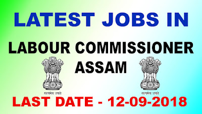 Jobs in Labour Commissioner, Assam Recruitment 2018, Vacancy in Labour Commissioner