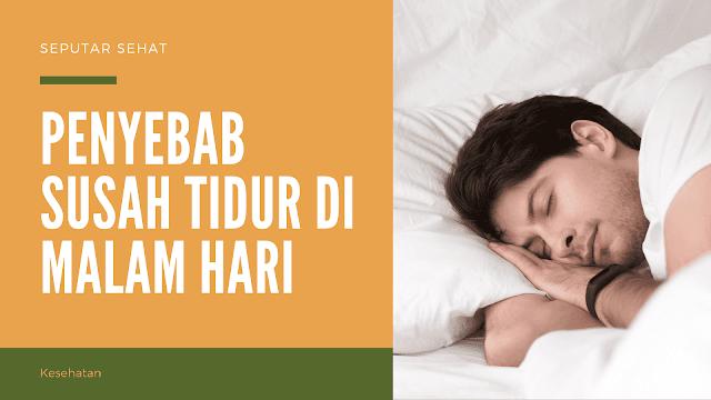 penyebab susah tidur di malam hari