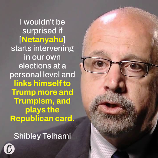 I wouldn't be surprised if [Netanyahu] starts intervening in our own elections at a personal level and links himself to Trump more and Trumpism, and plays the Republican card. —  Shibley Telhami, the Anwar Sadat professor for peace and development at the University of Maryland