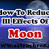 How To Reduce Ill Effects Of Moon?