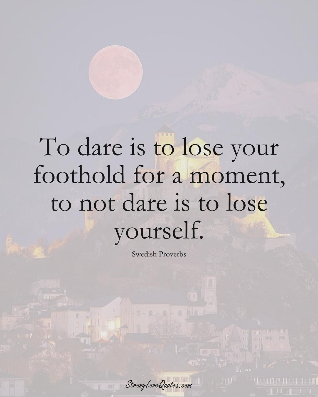 To dare is to lose your foothold for a moment, to not dare is to lose yourself. (Swedish Sayings);  #EuropeanSayings