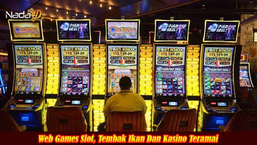 Web Games Slot, Tembak Ikan Dan Kasino Teramai