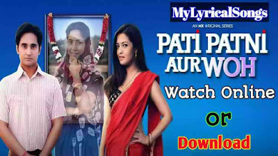 Pati patni aur woh web series Download