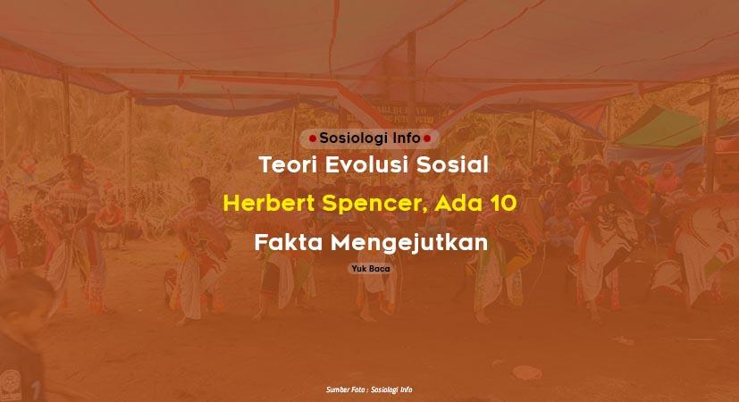 Teori Evolusi Sosial Herbert Spencer, Ada 10 Fakta Mengejutkan