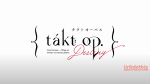Takt Op. Destiny OP Eng Lyrics (takt by ryo (supercell) Ft. Mafumafu, gaku)