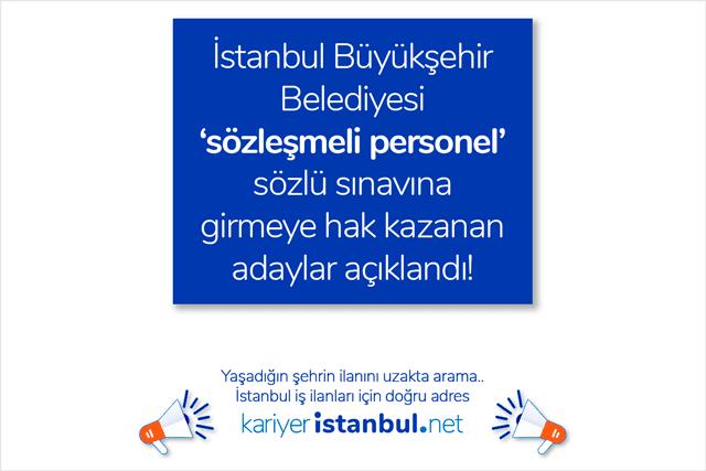 İstanbul Büyükşehir Belediyesi sözleşmeli personel alımı sözlü sınavına girmeye hak kazanan adaylar açıklandı. Tüm liste kariyeristanbul.net'te!