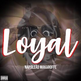 Napoleão Makarofe - Loyal (Feat Yolo Ghost Beatz & Dona Janeth)