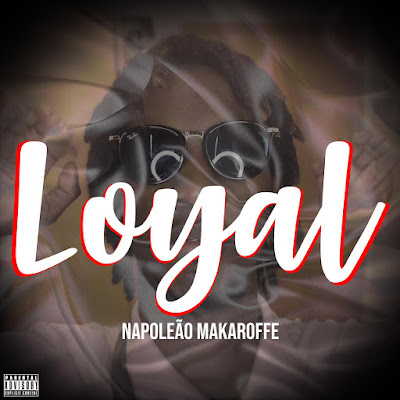 Napoleão - Loyal (Feat Yolo Ghost Beatz & Dona Janeth)