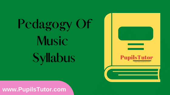 Pedagogy of Music Syllabus, Course Content, Unit Wise Topics And Suggested Books For B.Ed 1st And 2nd Year And All The 4 Semesters In English Free Download PDF