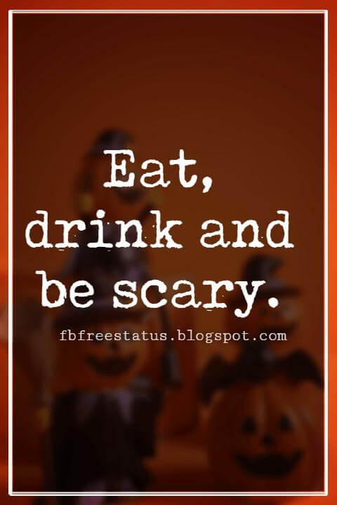 Halloween Sayings For Cards, Famous Halloween Sayings, Eat, drink and be scary.