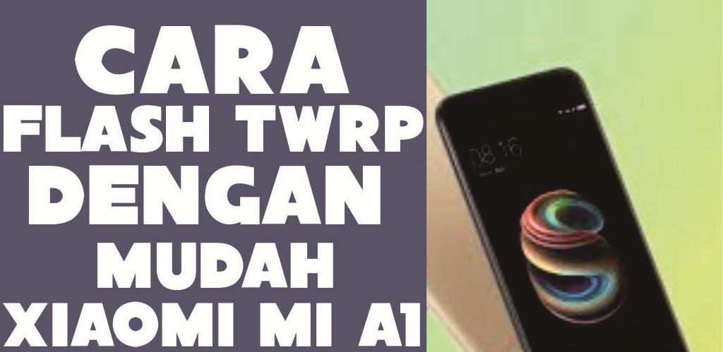 Kali ini saya akan mengembangkan sebuah tutorial cara   Cara Pasang TWRP Xiaomi MI A1 Cuma 10 Menit ( Jaminan Sukses No Bootloop )