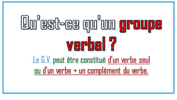 Le G.V. peut être constitué d'un verbe seul ou d'un verbe + un complément du verbe.