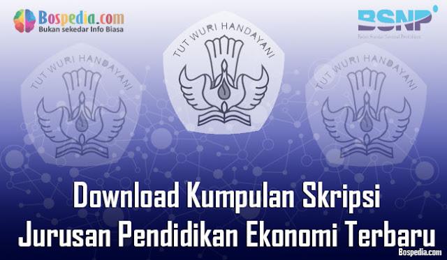 Download Kumpulan Skripsi Untuk Jurusan Pendidikan Ekonomi Terbaru Lengkap - Download Kumpulan Skripsi Untuk Jurusan Pendidikan Ekonomi Terbaru