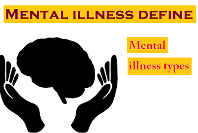 Mental illness define | Mental illness types