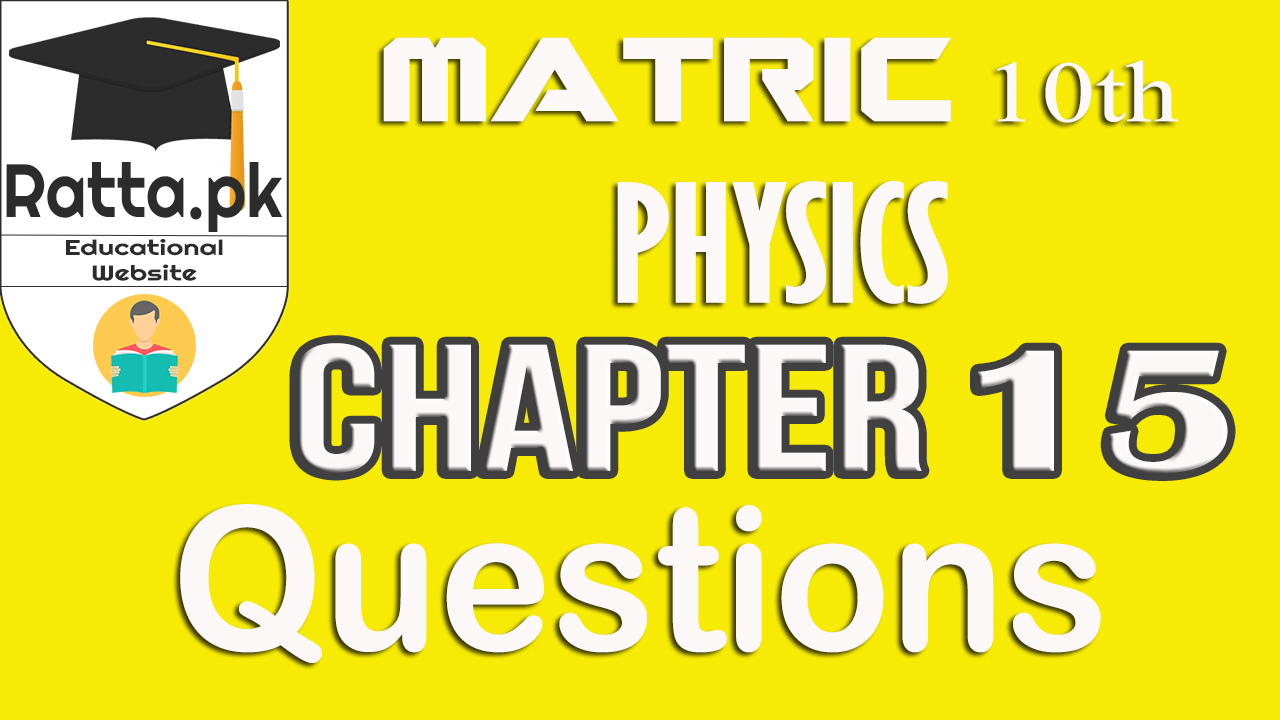 10th Physics Chapter 15 Questions