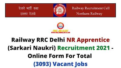 Free Job Alert: Railway RRC Delhi NR Apprentice (Sarkari Naukri) Recruitment 2021 - Online Form For Total (3093) Vacant Jobs