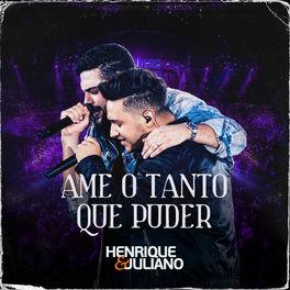 Ame o Tanto Que Puder – Henrique e Juliano Mp3