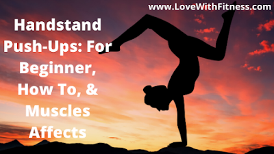 Handstand Push Ups: For Beginner, How To, & Muscles Affects