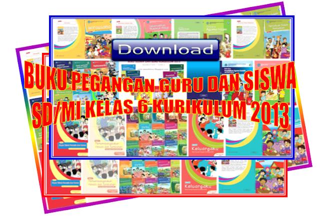 Download Buku Pegangan guru dan siswa kelas 6 SD/MI Kurikulum 2013 edisi revisi