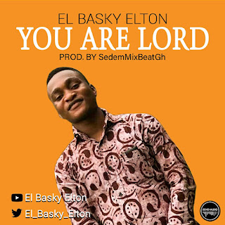 El Basky Elton - You Are Lord (Prod. By SedemMixBeatGH)