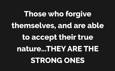 Those who forgive themselves and are able to accept their true nature... They are the strong ones