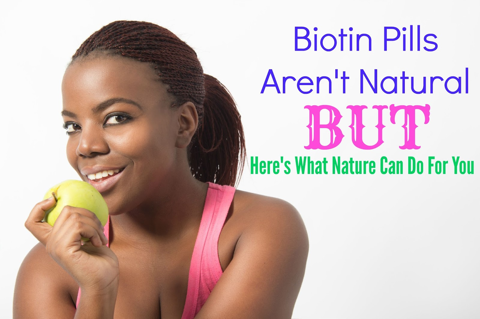 Biotin Pills Aren't Natural But Here's What Nature Can Do For You