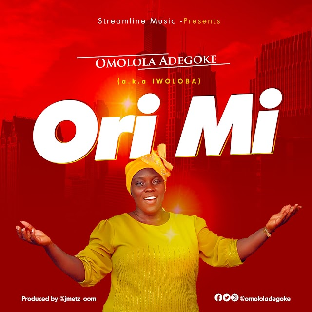 "Audio | Video:  Omolola Adegoke - ""ORI MI"""