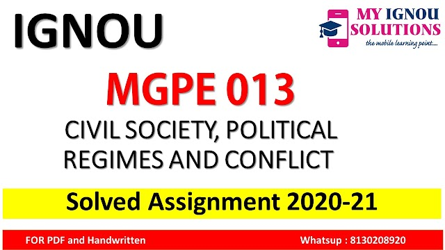 MGPE 013 CIVIL SOCIETY, POLITICAL REGIMES AND CONFLICT Solved Assignment 2020-21