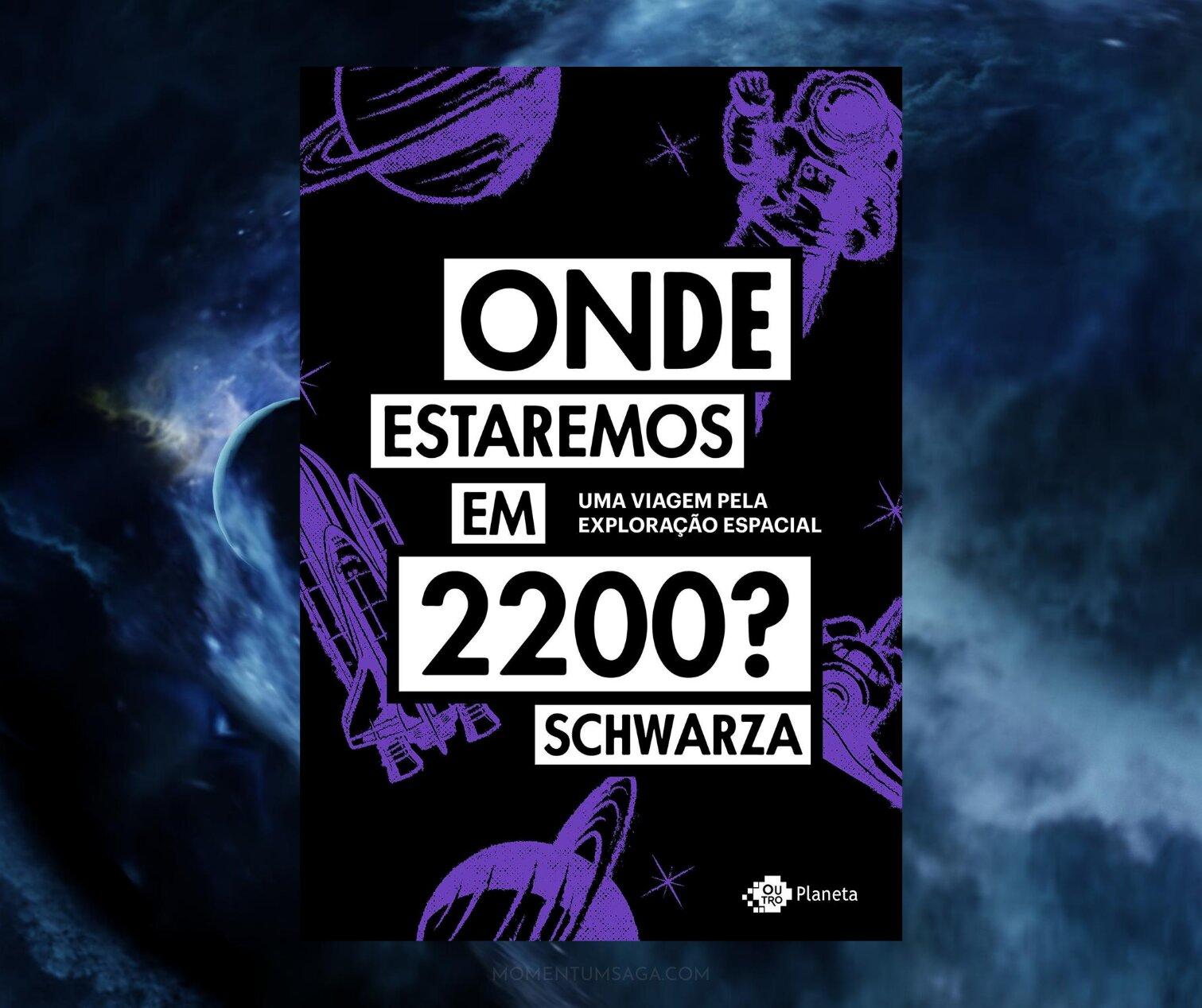 Resenha: Onde estaremos em 2200?, de Schwarza