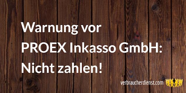 Beitrag: Warnung vor PROEX Inkasso GmbH: Nicht zahlen!