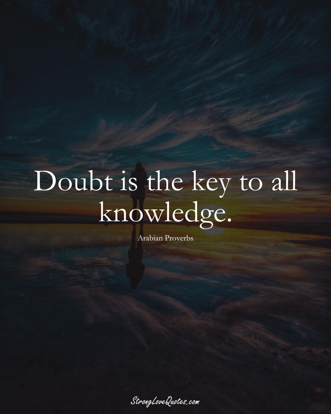 Doubt is the key to all knowledge. (Arabian Sayings);  #aVarietyofCulturesSayings