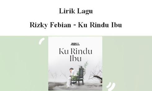 Lirik lagu Rizky Febian Ku Rindu Ibu