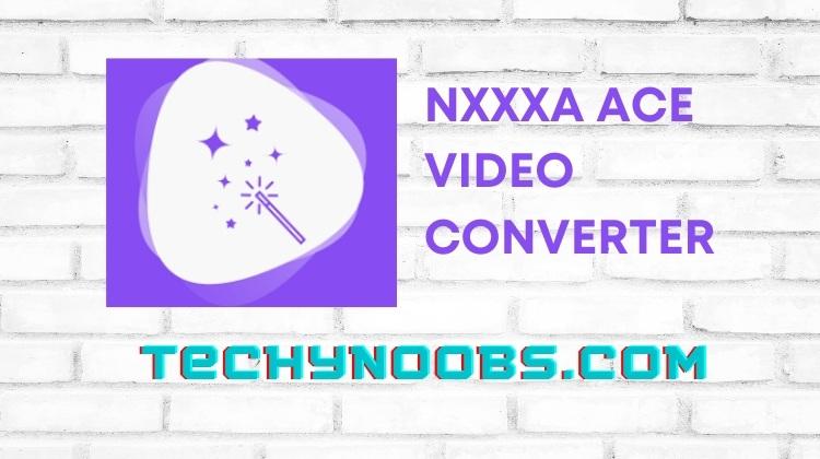 Nxxa Ace Video Converter (Latest Version Unlocked )