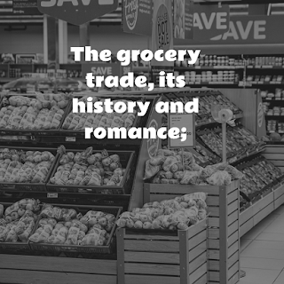 The grocery trade, its history and romance