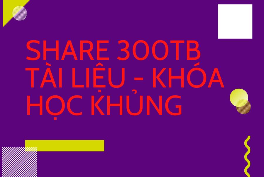 Share 300 TB tài nguyên về khóa học, tài liệu, dữ liệu tất cả các ngành nghề