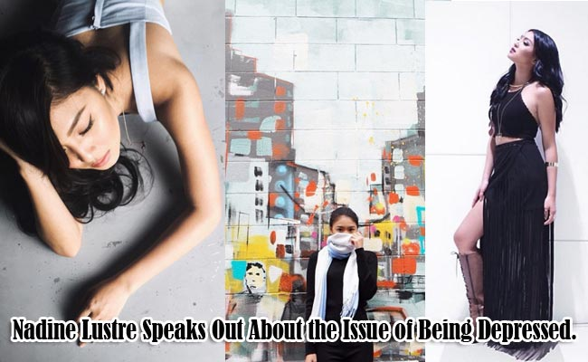 Nadine Lustre Speaks Out About the Issue of Being Depressed.